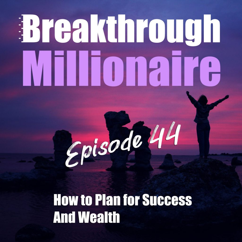 Breakthrough Millionarei - Episode 44