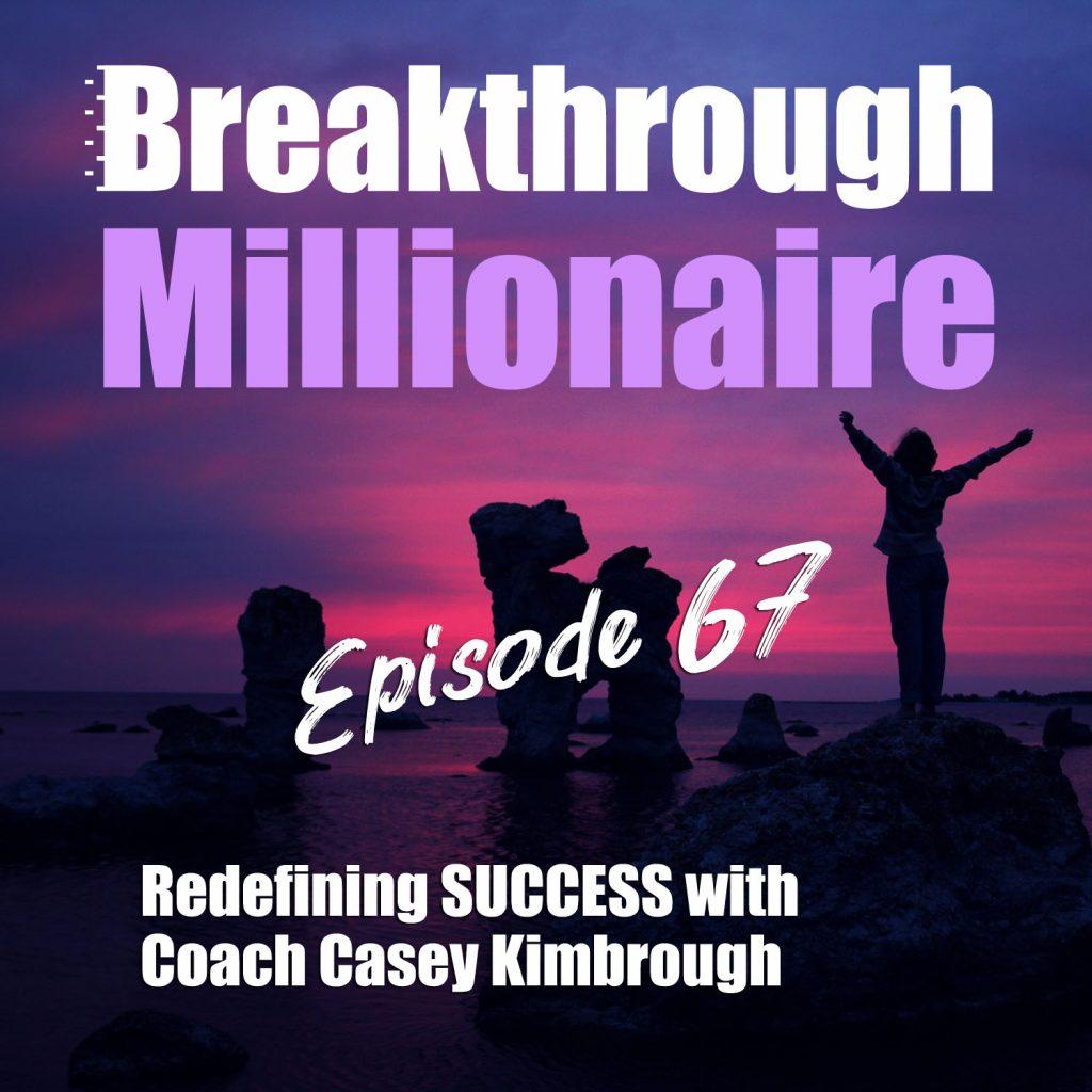 Breakthrough Millionaire - EPS 67